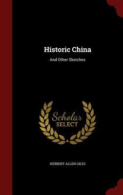 Historic China: And Other Sketches