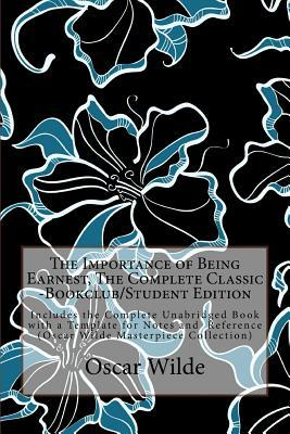 The Importance of Being Earnest, the Complete Classic -Bookclub/Student Edition: Includes the Complete Unabridged Book with a Template for Notes and Reference