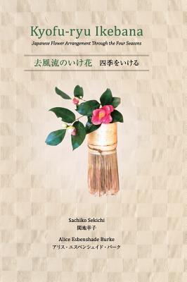 Kyofu-Ryu Ikebana Japanese Flower Arrangement Through the Four Seasons