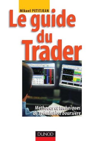 Le guide du trader - Méthodes et techniques de spéculation boursière : Méthodes et techniques de spéculation boursière