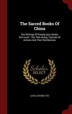 The Sacred Books of China: The Writings of Kwang-Taze, Books XVIII-XXXIII: The Th�i-Shang, Tractate of Actions and Their Retributions