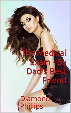 The Medical Exam - By Dad's Best Friend (Taboo Erotica, Forbidden Fantasy, Triple XXX): Diamond Phillips