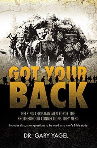 Got Your Back: HELPING CHRISTIAN MEN FORGE THE BROTHERHOOD CONNECTIONS THEY NEED