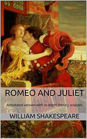 Romeo and Juliet (Annotated): Annotated version of Romeo and Juliet with in-depth literary analysis
