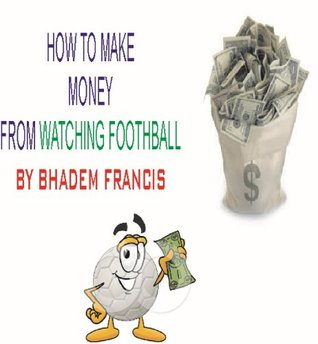 HOW TO MAKE MONEY FROM WATCHING FOOTHBALL