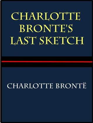 Charlotte Bronte's Last Sketch