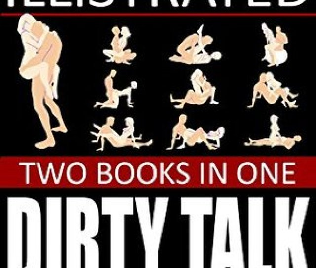 Kim Bookjunkies Reviews Sex Positions Illustrated Dirty Talk Examples Two Books In One The Best Sex Positions Ever How To Talk Dirty