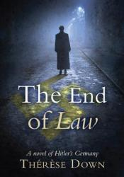 The End of Law: A Novel of Hitler's Germany Book by Therese Down