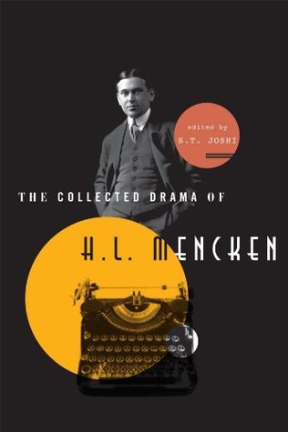 The Collected Drama of H. L. Mencken: Plays and Criticism