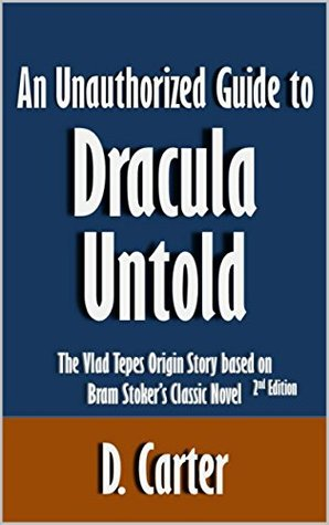 An Unauthorized Guide to Dracula Untold: The Vlad Tepes Origin Story based on Bram Stoker's Classic Novel [Article, 2nd Edition]