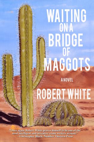 Waiting on a Bridge of Maggots