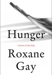 Hunger: A Memoir of (My) Body Book by Roxane Gay