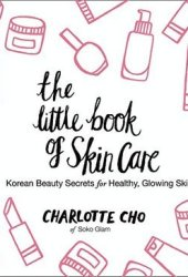 The Little Book of Skin Care: Korean Beauty Secrets for Healthy, Glowing Skin Book