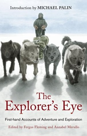 The Explorer's Eye: First-Hand Accounts Of Adventure And Exploration