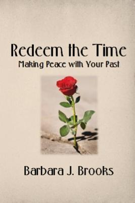 Redeem the Time: Making Peace with Your Past
