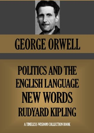 Politics And The English Language; New Words; Rudyard Kipling (Timeless Wisdom Collection Book 1025)