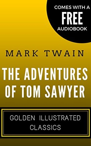 The Adventures of Tom Sawyer: Golden Illustrated Classics (Comes with a Free Audiobook)