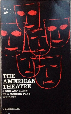 The American Theatre - 5 one-act plays by modern playwrights