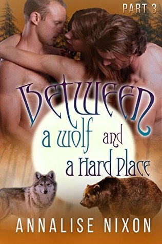 Between a Wolf and a Hard Place: Part 3 (Between a Wolf and a Hard Place, #3)