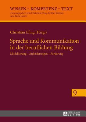 Sprache Und Kommunikation in Der Beruflichen Bildung: Modellierung - Anforderungen - Foerderung