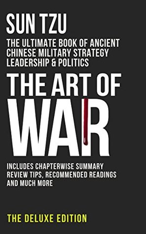 Sun Tzu: The Art of War (Deluxe Edition): The Ultimate Book of Ancient Chinese Military Strategy, Leadership and Politics