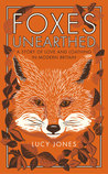 Foxes Unearthed: A Story of Love and Loathing in Modern Britain