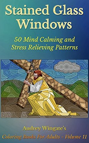 Stained Glass Windows: 50 Mind Calming And Stress Relieving Patterns (Coloring Books For Adults Book 11)