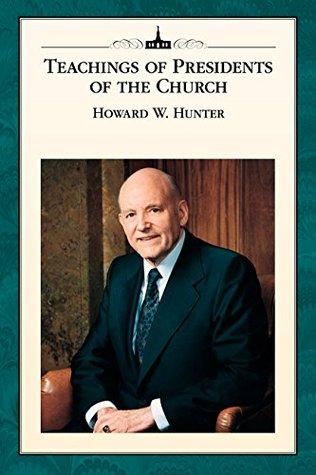 Teachings of Presidents of the Church: Howard W. Hunter