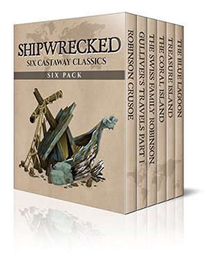 Shipwrecked Six Pack – Robinson Crusoe, Gulliver's Travels, The Swiss Family Robinson, The Coral Island, Treasure Island and The Blue Lagoon (Illustrated) (Six Pack Classics Book 2)