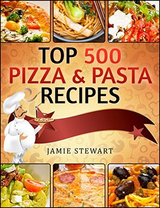 Top 500 Pizza & Pasta Recipes