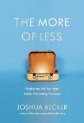 The More of Less: Finding the Life You Want Under Everything You Own Book