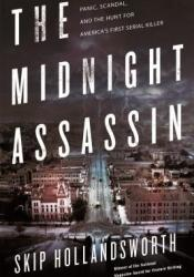 The Midnight Assassin: Panic, Scandal, and the Hunt for America's First Serial Killer Book by Skip Hollandsworth