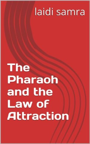 The Pharaoh and the Law of Attraction
