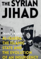 The Syrian Jihad: Al-Qaeda, the Islamic State and the Evolution of an Insurgency Book by Charles R. Lister