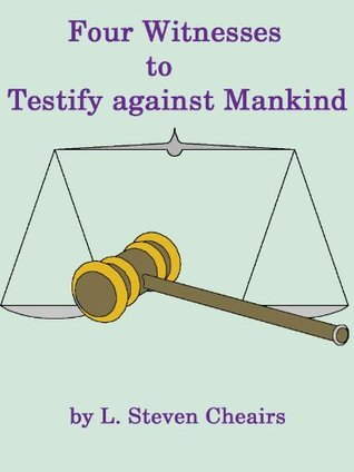 Four Witnesses to Testify Against Mankind--Two in Ancient Times and Two in the Tribulation