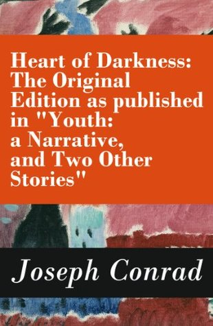 """Heart of Darkness: The Original Edition as published in """"Youth: a Narrative, and Two Other Stories"""" (Includes the Author's Note + Youth: a Narrative + Heart of Darkness + The End of the Tether)"""