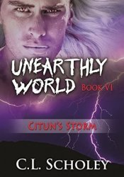 Citun's Storm (Unearthly World, #6) Book by C.L. Scholey