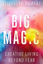 Big Magic: Creative Living Beyond Fear Book