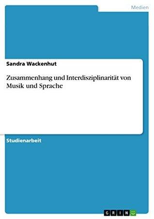 Zusammenhang und Interdisziplinarität von Musik und Sprache