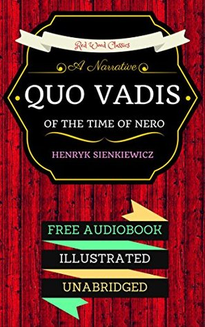 Quo Vadis: A Narrative of the Time of Nero: By Henryk Sienkiewicz & Illustrated (An Audiobook Free!)