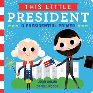 This Little President: A Presidential Primer