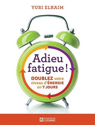 Adieu fatigue!: Doublez votre niveau d'énergie en 7 jours