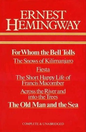 For Whom The Bell Tolls - The Snows Of Kilimanjaro - Fiesta - The Short Happy Life Of Francis Macomber - Across The River And Into The Trees - The Old Man And The Sea