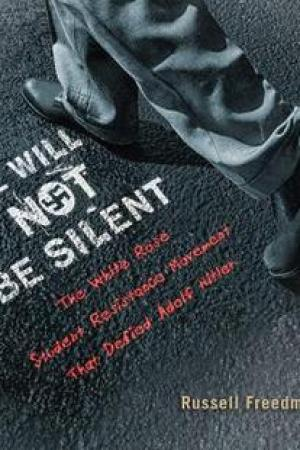 We Will Not Be Silent The White Rose Student Resistance Movement That Defied Adolf Hitler