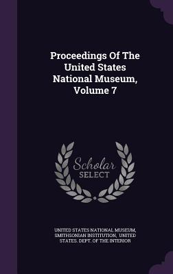 Proceedings of the United States National Museum, Volume 7