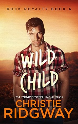 Wild Child (Rock Royalty, #6)