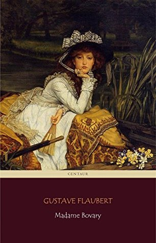 Madame Bovary (Centaur Classics) [The 100 greatest novels of all time - #18]
