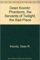 Phantoms / The Servants of Twilight / The Bad Place Pdf Book