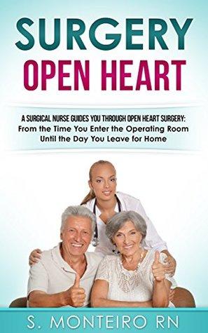 Surgery Open Heart: A Surgical Nurse Guides You Through Open Heart Surgery
