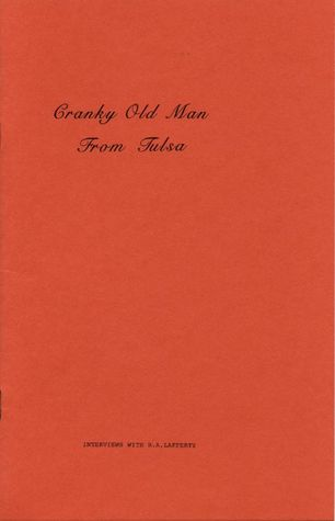 Cranky Old Man From Tulsa: Interviews With R. A. Lafferty